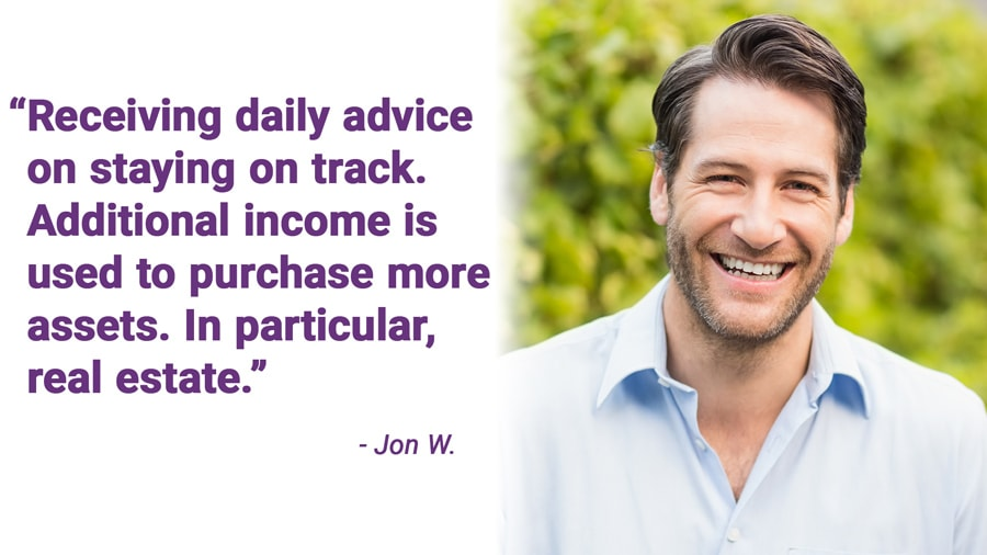 Receiving daily advice on staying on track. Additional income is used to purchase more assets. In particular, real estate.