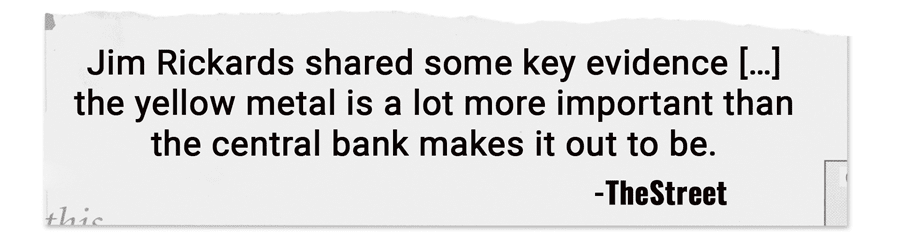 Jim Rickards shared some key evidence […] the yellow metal is a lot more important than the central bank makes it out to be. -The Street